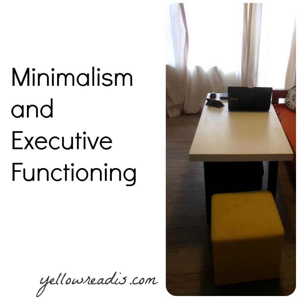 Text [Minimalism and Executive Functioning yellowreadis.com] Picture [White table with laptop orange lounge, yellow stool]
